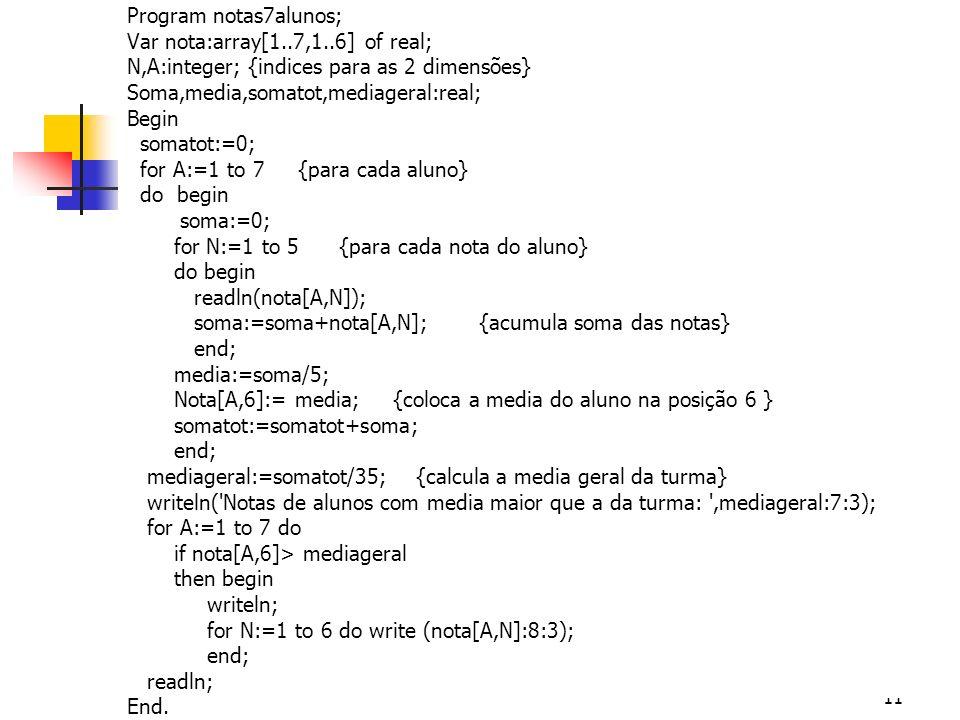 Program notas7alunos; Var nota:array[1. 7,1